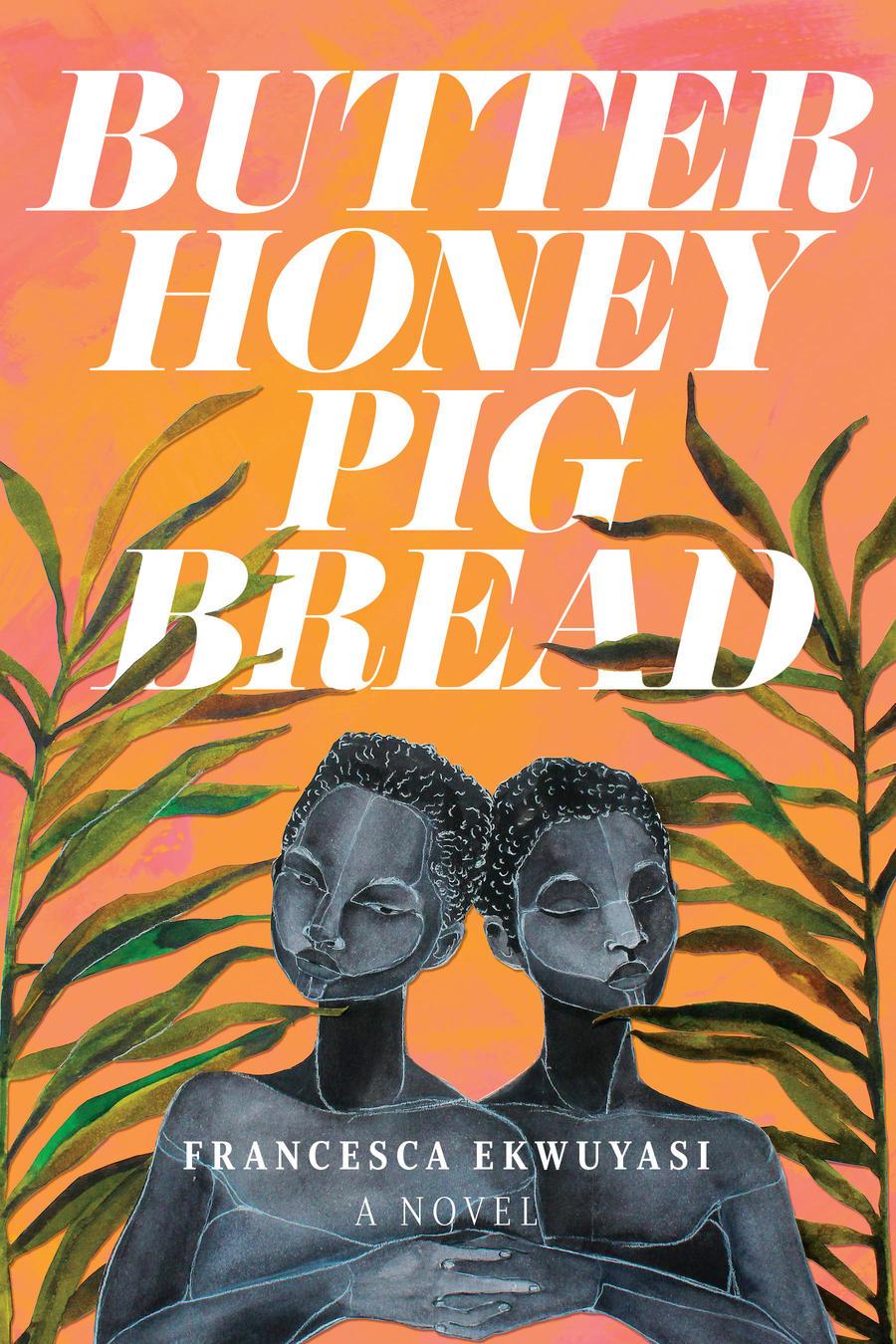 Ekwuyasi Francesca Butter Honey Pig Bread Book cover